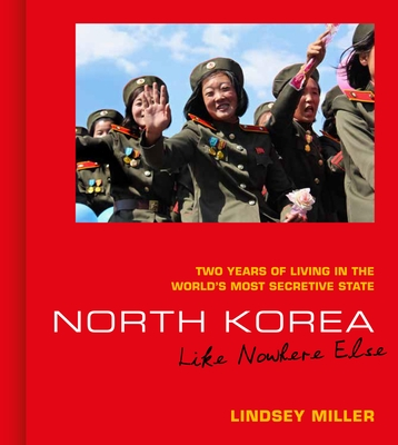 North Korea: Like Nowhere Else: Two Years of Living in the World's Most Secretive State