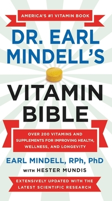 Dr. Earl Mindell's Vitamin Bible: Over 200 Vitamins and Supplements for Improving Health, Wellness, and Longevity