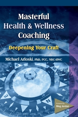 Masterful Health and Wellness Coaching: Deepening Your Craft
