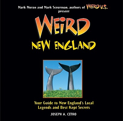 Weird New England, 15: Your Guide to New England's Local Legends and Best Kept Secrets