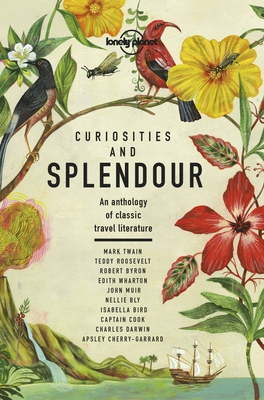 Curiosities and Splendour 1: An Anthology of Classic Travel Literature