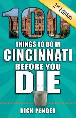 100 Things to Do in Cincinnati Before You Die, 2nd Edition