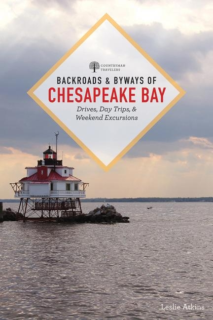 Backroads & Byways of Chesapeake Bay: Drives, Day Trips, and Weekend Excursions