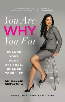You Are Why You Eat: Change Your Food Attitude, Change Your Life