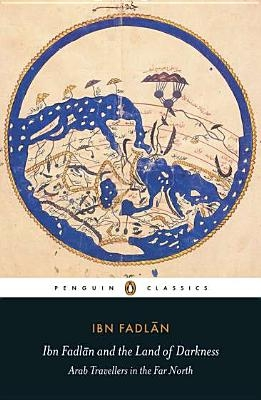 Ibn Fadlan and the Land of Darkness: Arab Travellers in the Far North