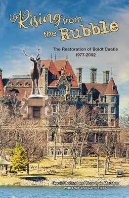 Rising from the Rubble: The Restoration of Boldt Castle 1977-2002