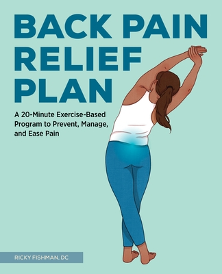 The Back Pain Relief Plan: A 20-Minute Exercise-Based Program to Prevent, Manage, and Ease Pain