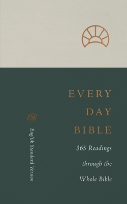 ESV Every Day Bible: 365 Readings Through the Whole Bible: 365 Readings Through the Whole Bible