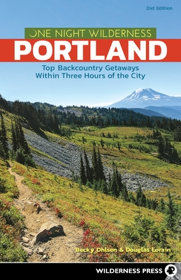 One Night Wilderness: Portland: Top Backcountry Getaways Within Three Hours of the City