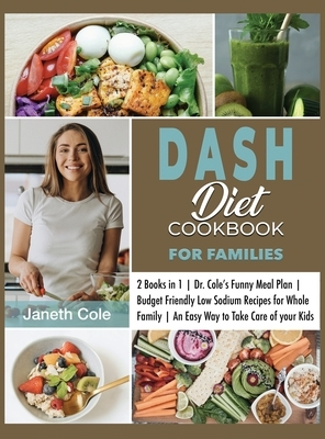 DASH Diet Cookbook For Families: 2 Books in 1 Dr. Cole's Funny Meal Plan Budget Friendly Low Sodium Recipes for Whole Family An Easy Way to Take Care
