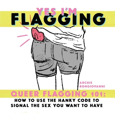Yes I'm Flagging: Queer Flagging 101: How to Use the Hanky Code to Signal the Sex You Want to Have