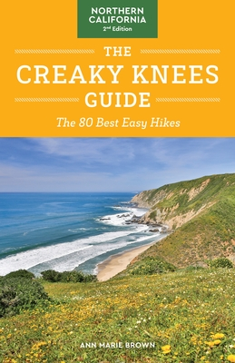 The Creaky Knees Guide Northern California, 2nd Edition: The 80 Best Easy Hikes