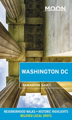 Moon Washington DC: Neighborhood Walks, Historic Highlights, Beloved Local Spots