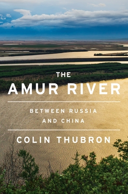 The Amur River: Between Russia and China
