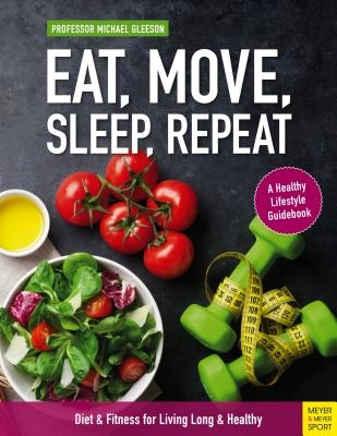 Eat, Move, Sleep, Repeat: Diet & Fitness for Living Long & Healthy