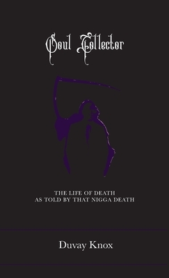 Soul Collector: The Life of Death As Told by DAT Nigga Death