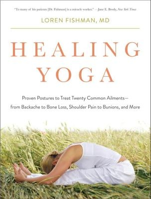 Healing Yoga: Proven Postures to Treat Twenty Common Ailments from Backache to Bone Loss, Shoulder Pain to Bunions, and More