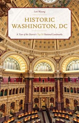 Historic Washington, DC: A Tour of the District's Top 50 National Landmarks
