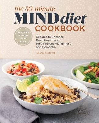 The 30-Minute Mind Diet Cookbook: Recipes to Enhance Brain Health and Help Prevent Alzheimer's and Dementia