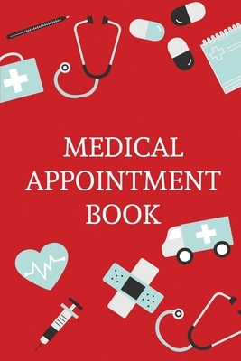 Medical Appointment Book: Health Care Planner, Notebook To Track Doctor Appointments, Medical Issues, Health Management Log Book, Information, T