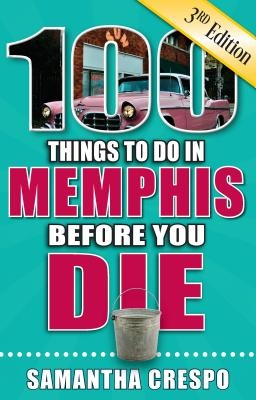 100 Things to Do in Memphis Before You Die, 3rd Edition