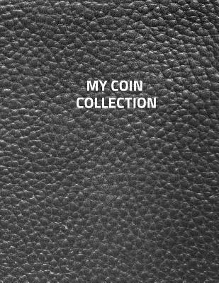 My Coin Collection: Coin albums Large 100 Pages, Practical and extended 8.5 x 11 inches