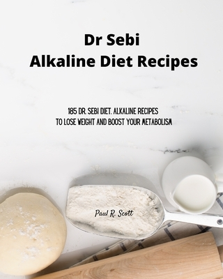 Dr Sebi Alkaline Diet Recipes: 185 Dr. Sebi Diet. Alkaline Recipes to Lose Weight and Boost Your Metabolism