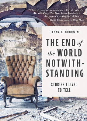 The End of the World Notwithstanding: Stories I Lived to Tell