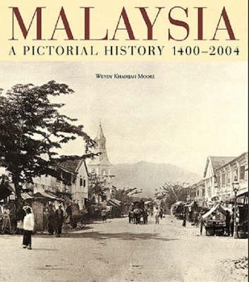 Malaysia: A Pictorial History 1400 - 2004