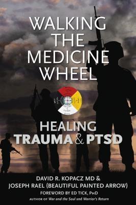 Walking the Medicine Wheel: Healing Trauma and PTSD