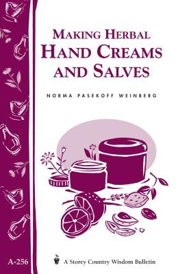 Making Herbal Hand Creams and Salves: Storey's Country Wisdom Bulletin A-256