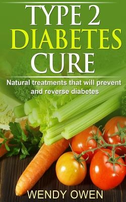 Type 2 Diabetes Cure: Natural Treatments that will Prevent and Reverse Diabetes