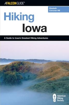 Hiking Iowa: A Guide To Iowa's Greatest Hiking Adventures, First Edition