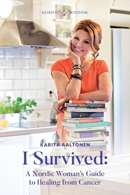 I Survived: A Nordic Woman's Guide to Healing from Cancer