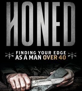 Honed: Finding Your Edge as a Man Over 40