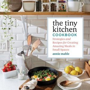 The Tiny Kitchen Cookbook: Strategies and Recipes for Creating Amazing Meals in Small Spaces