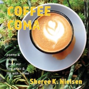 Coffee Coma: poems and photos about our love affair and life with coffee