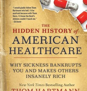 The Hidden History of American Healthcare: Why Sickness Bankrupts You and Makes Others Insanely Rich