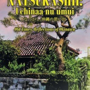 Natsukashii: Uchinaa Nu Umui: Old Times: Reflections of Okinawa