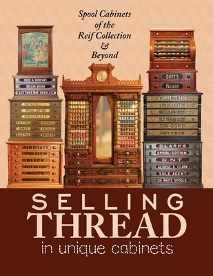 Selling Thread in Unique Cabinets: Spool cabinets of the Reif Collection