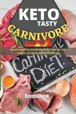 Keto Tasty Carnivore Cookbook: Mouth-watering meat recipes to burn fat, lose weight and for a healthful lifestyle