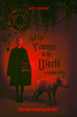 All the Tommys in the World: A zombie thriller