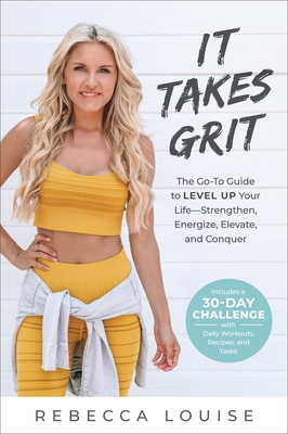 It Takes Grit: The Go-To Guide to Level Up Your Life--Strengthen, Energize, Elevate, and Conquer