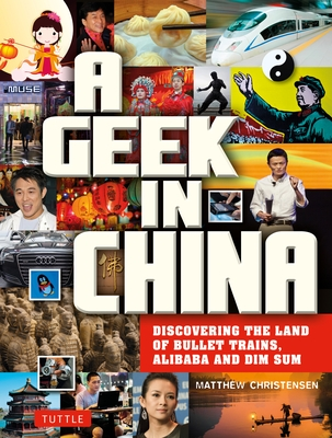 A Geek in China: Discovering the Land of Alibaba, Bullet Trains and Dim Sum