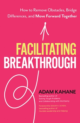 Facilitating Breakthrough: How to Remove Obstacles, Bridge Differences, and Move Forward Together