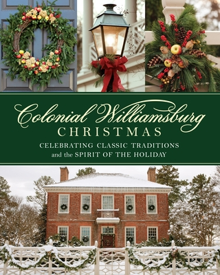 Colonial Williamsburg Christmas: Celebrating Classic Traditions and the Spirit of the Holiday