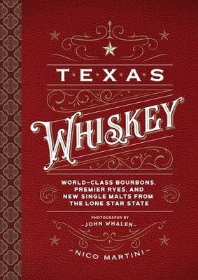 Texas Whiskey: A Rich History of Distilling Whiskey in the Lone Star State