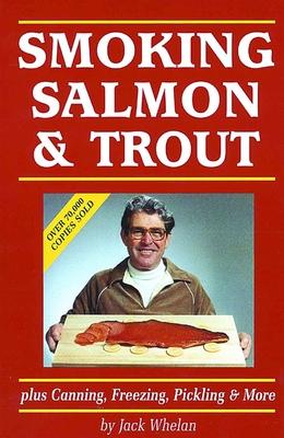 Smoking Salmon & Trout: Plus Canning, Freezing, Pickling & More