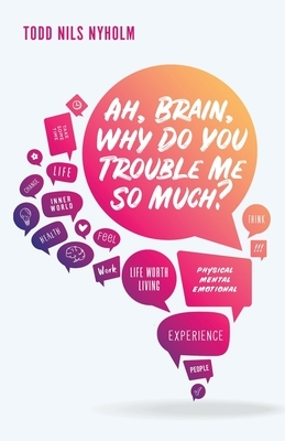 Ah, Brain, Why Do You Trouble Me So Much?
