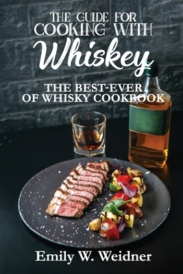 The Guide for Cooking with Whiskey: The Best-ever of Whisky Cookbook